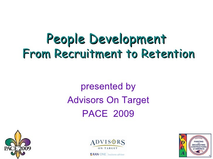 People Development  From Recruitment to Retention presented by Advisors On Target PACE  2009