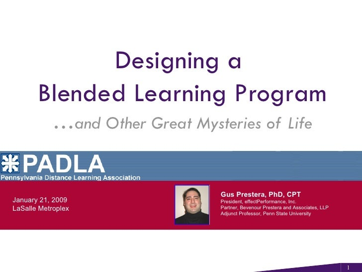 Designing a  Blended Learning Program … and Other Great Mysteries of Life Gus Prestera, PhD, CPT President, effectPerforma...