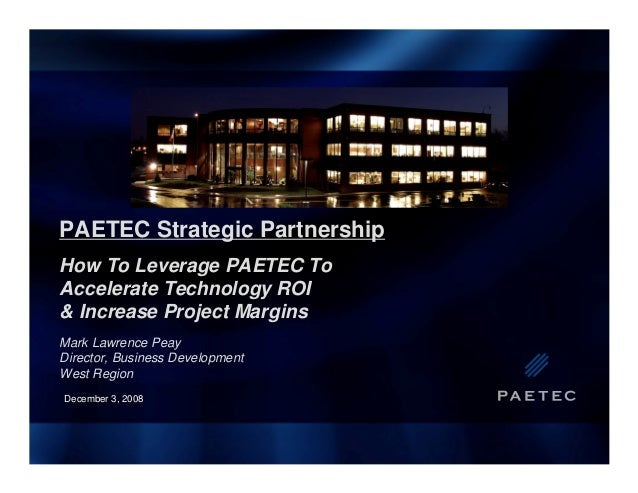 PAETEC Strategic Partnership How To Leverage PAETEC To Accelerate Technology ROI & Increase Project Margins Mark Lawrence ...