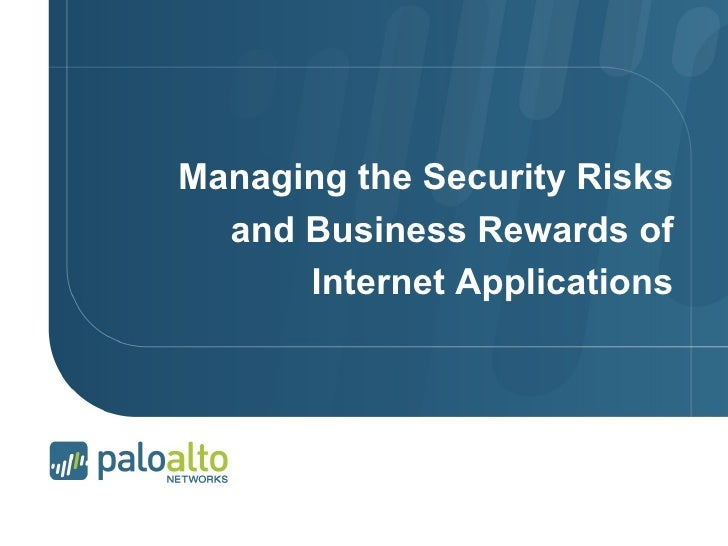 Managing the Security Risks and Business Rewards of Internet Applications © 2007 Palo Alto Networks. Proprietary and Confi...