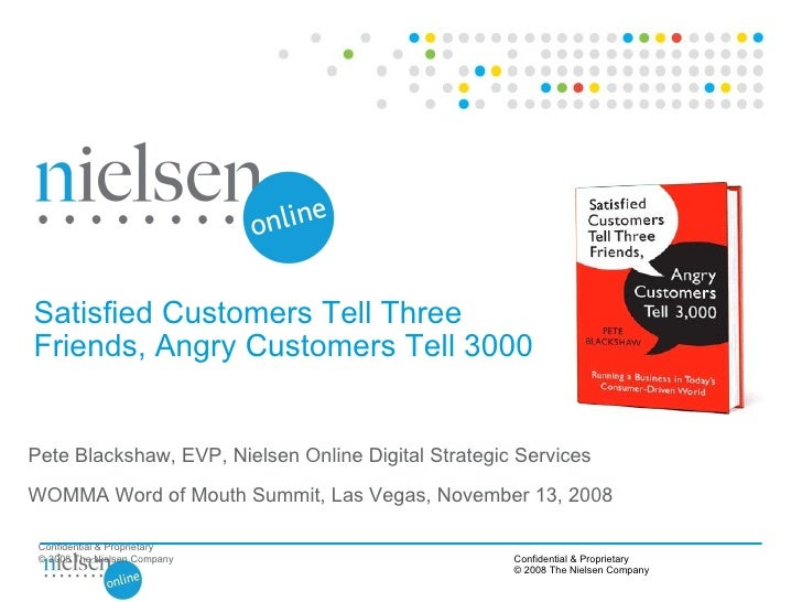 Confidential & Proprietary © 2008 The Nielsen Company Satisfied Customers Tell Three Friends, Angry Customers Tell 3000 Pe...