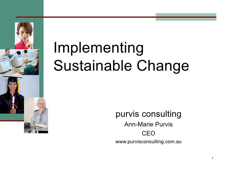 Implementing Sustainable Change purvis consulting Ann-Marie Purvis CEO www.purvisconsulting.com.au