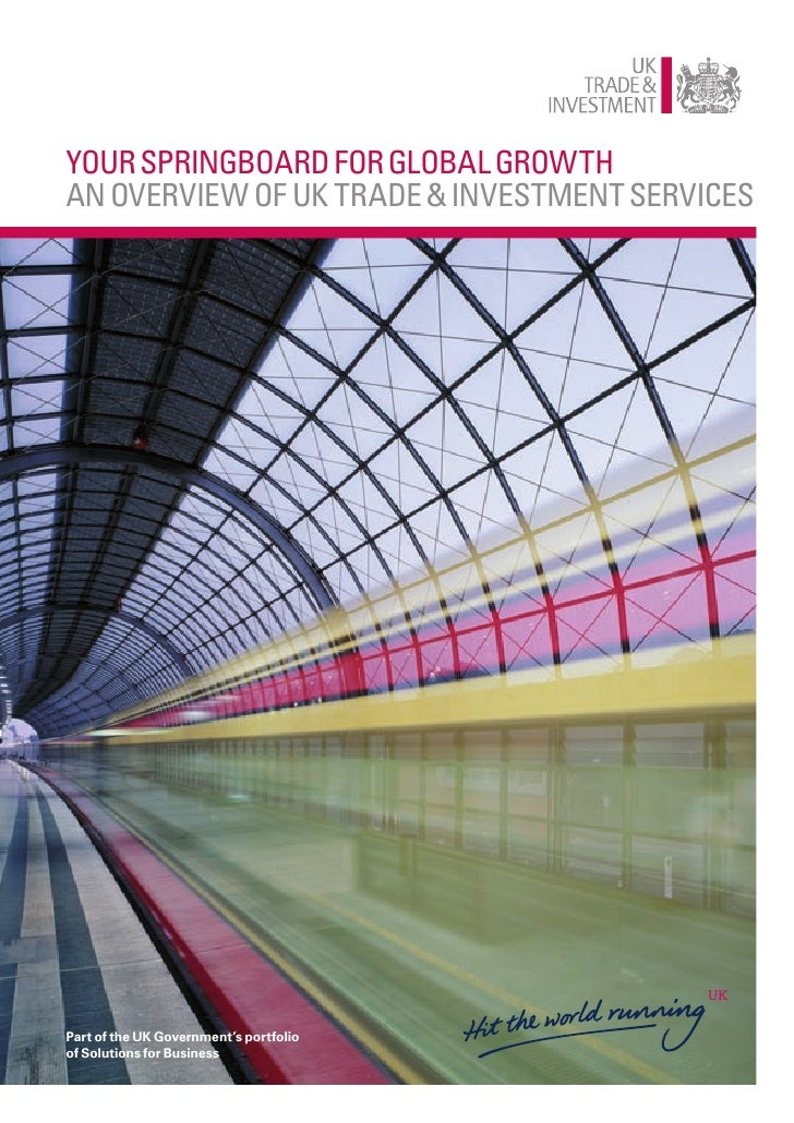 Your springboard for global growth an overview of uK trade & investment services     Part of the UK Government's portfolio...