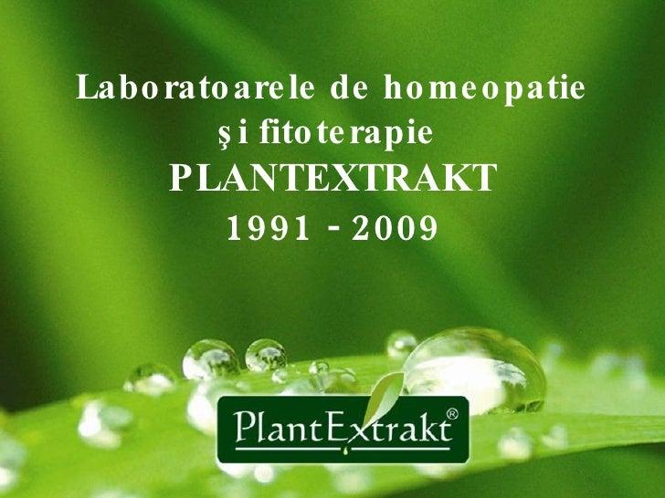 Laboratoarele de homeopati e   şi fitoterapie  PLANTEXTRAKT 1991 - 2009