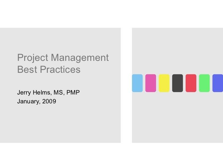 Project Management Best Practices Jerry Helms, MS, PMP January, 2009