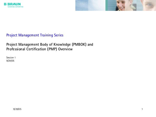 9/29/05 1 Project Management Training Series Project Management Body of Knowledge (PMBOK) and Professional Certification (...