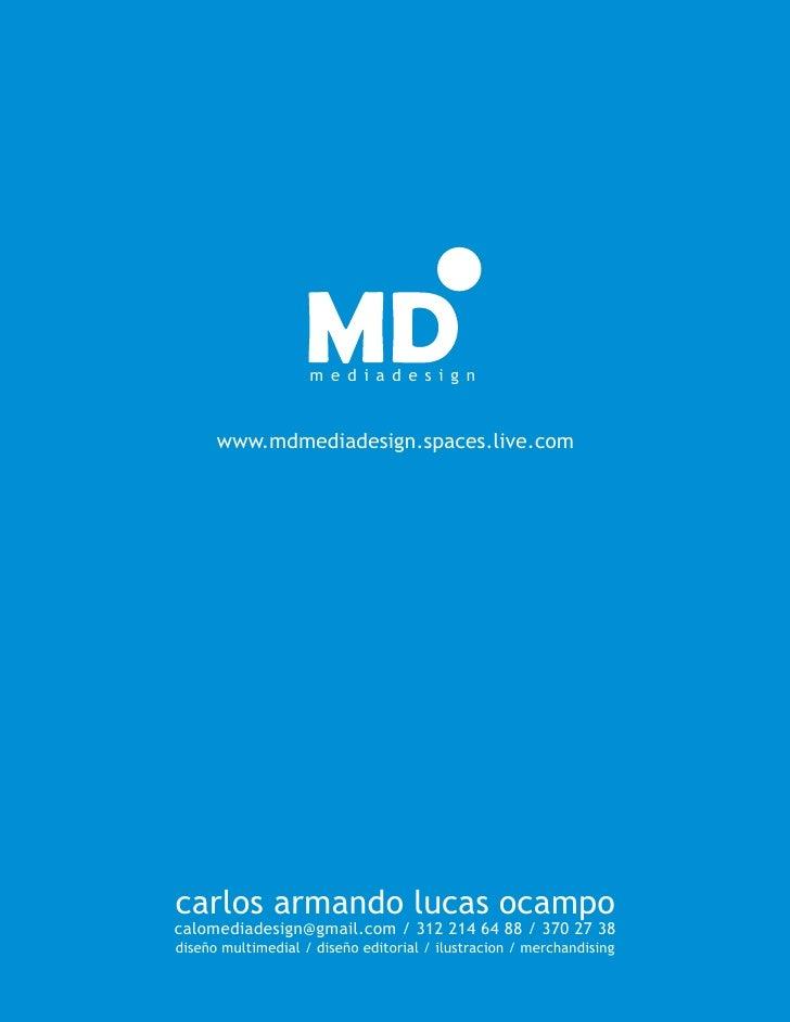 mediadesign         www.mdmediadesign.spaces.live.com     carlos armando lucas ocampo calomediadesign@gmail.com / 312 214 ...