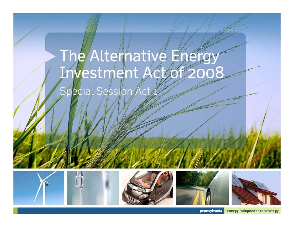 Overview • Enacted July 9, 2008 • Provides $650 Million in Funding and Tax Credits for   Alternative Energy and Conservati...