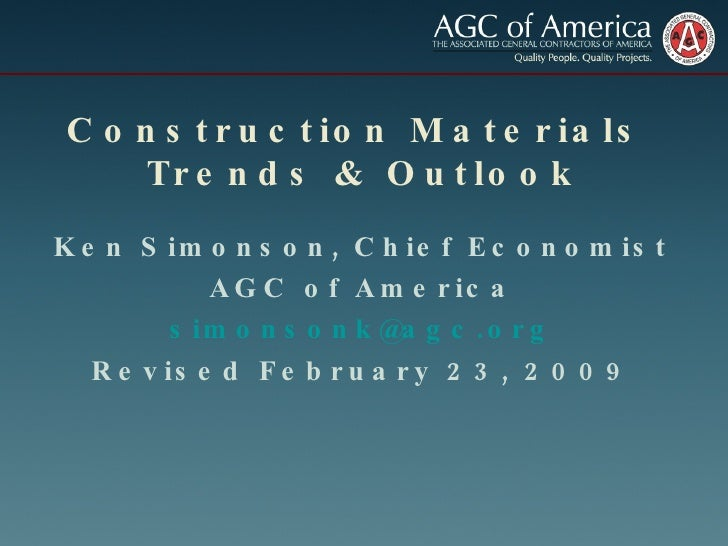 Construction Materials  Trends & Outlook Ken Simonson, Chief Economist AGC of America [email_address] Revised February 23,...