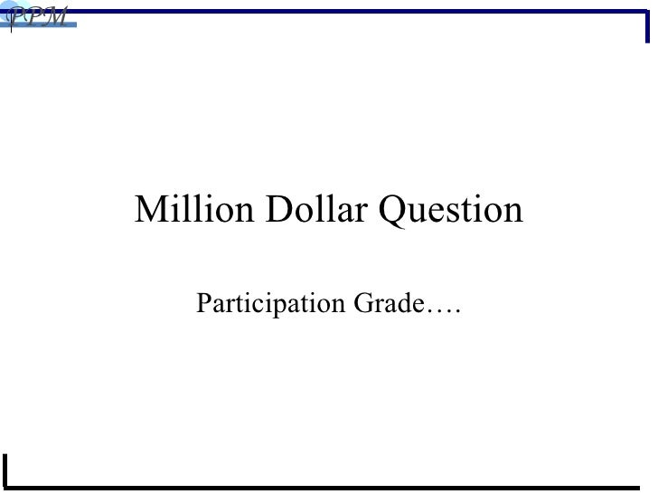 Million Dollar Question Participation Grade….