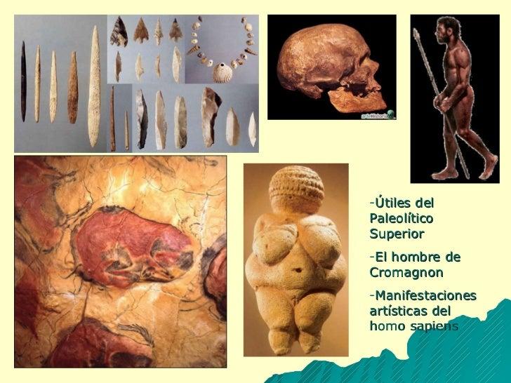 <ul><li>Útiles del Paleolítico Superior </li></ul><ul><li>El hombre de Cromagnon </li></ul><ul><li>Manifestaciones artísti...