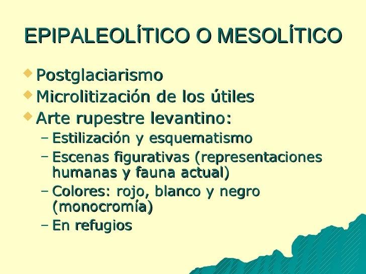 EPIPALEOLÍTICO   O MESOLÍTICO <ul><li>Postglaciarismo </li></ul><ul><li>Microlitización de los útiles </li></ul><ul><li>Ar...