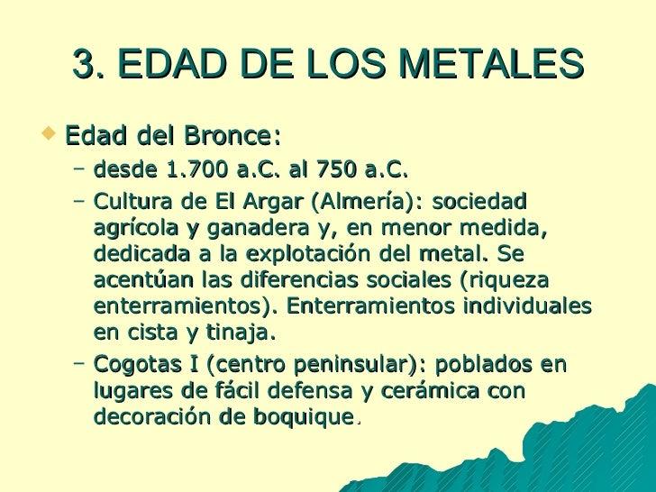 3. EDAD DE LOS METALES <ul><li>Edad del Bronce: </li></ul><ul><ul><li>desde 1.700 a.C. al 750 a.C. </li></ul></ul><ul><ul>...