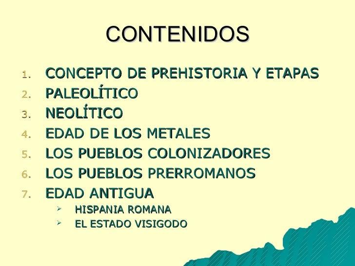 CONTENIDOS <ul><li>CONCEPTO DE PREHISTORIA Y ETAPAS </li></ul><ul><li>PALEOLÍTICO </li></ul><ul><li>NEOLÍTICO </li></ul><u...
