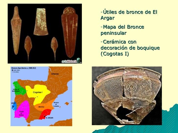 <ul><li>Útiles de bronce de El Argar </li></ul><ul><li>Mapa del Bronce peninsular </li></ul><ul><li>Cerámica con decoració...
