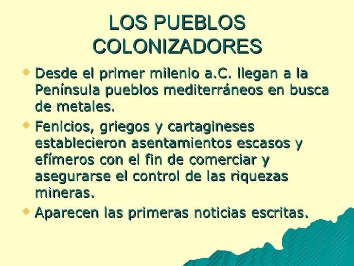 LOS PUEBLOS COLONIZADORES <ul><li>Desde el primer milenio a.C. llegan a la Península pueblos mediterráneos en busca de met...