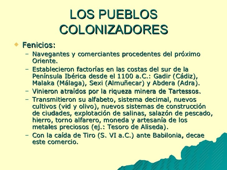 LOS PUEBLOS COLONIZADORES <ul><li>Fenicios: </li></ul><ul><ul><li>Navegantes y comerciantes procedentes del próximo Orient...
