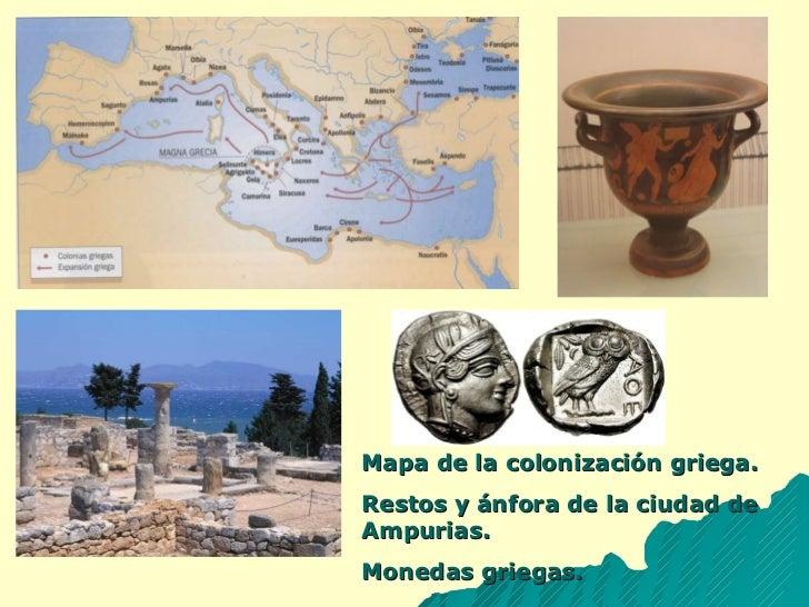 Mapa de la colonización griega. Restos y ánfora de la ciudad de Ampurias. Monedas griegas.