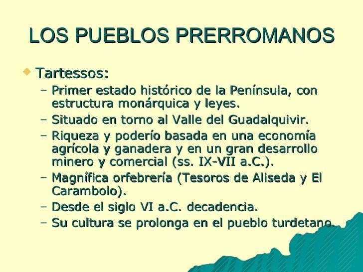 LOS PUEBLOS PRERROMANOS <ul><li>Tartessos: </li></ul><ul><ul><li>Primer estado histórico de la Península, con estructura m...