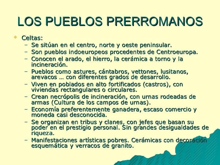 LOS PUEBLOS PRERROMANOS <ul><li>Celtas: </li></ul><ul><ul><li>Se sitúan en el centro, norte y oeste peninsular. </li></ul>...