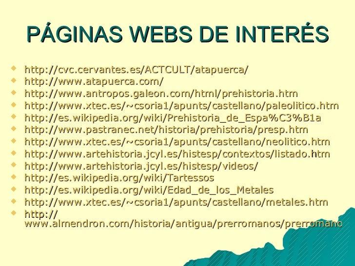 PÁGINAS WEBS DE INTERÉS <ul><li>http://cvc.cervantes.es/ACTCULT/atapuerca/ </li></ul><ul><li>http://www.atapuerca.com/ </l...