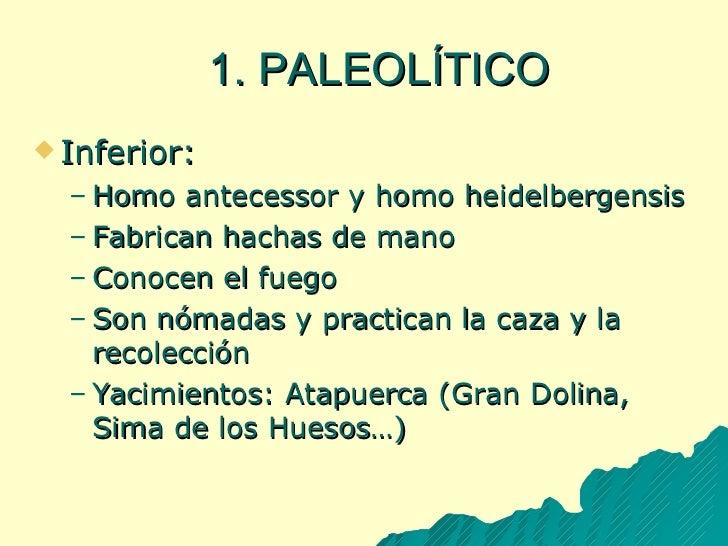 1. PALEOLÍTICO <ul><li>Inferior: </li></ul><ul><ul><li>Homo antecessor y homo heidelbergensis </li></ul></ul><ul><ul><li>F...