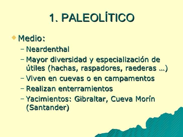 1. PALEOLÍTICO <ul><li>Medio: </li></ul><ul><ul><li>Neardenthal </li></ul></ul><ul><ul><li>Mayor diversidad y especializac...