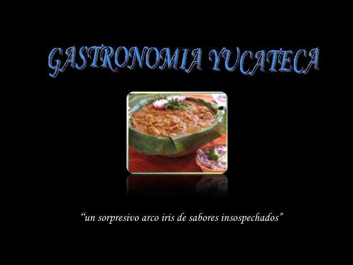 """"""" un sorpresivo arco iris de sabores insospechados"""" GASTRONOMIA YUCATECA"""