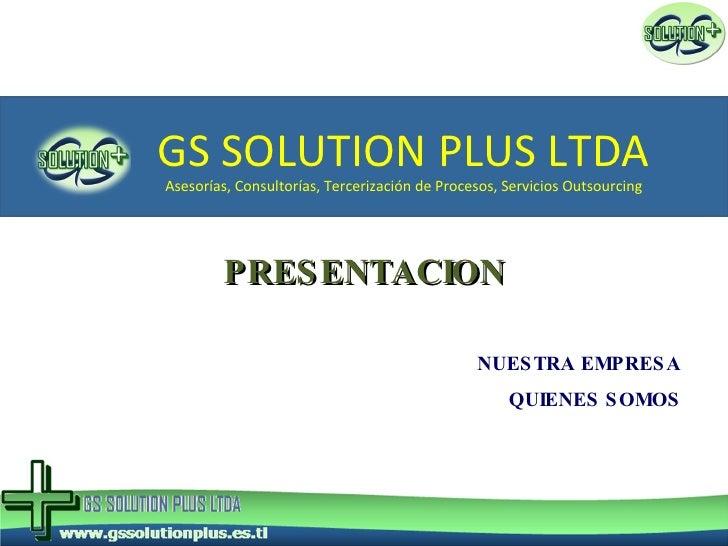 GS SOLUTION PLUS LTDA Asesorías, Consultorías, Tercerización de Procesos, Servicios Outsourcing NUESTRA EMPRESA QUIENES SO...