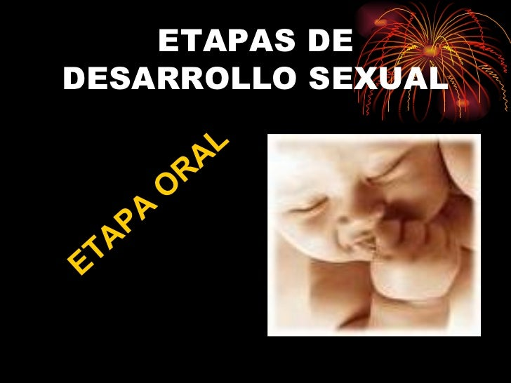 ETAPAS DE DESARROLLO SEXUAL ETAPA ORAL