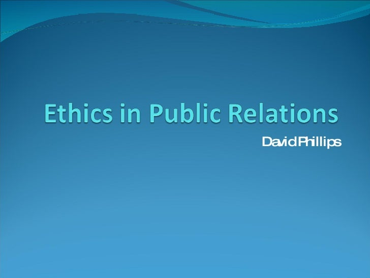 ethics in pr Honesty, integrity and ethics in public relations  the publisher of pr reporter ,  ethics in the field of public relations goes beyond knowing right from wrong.