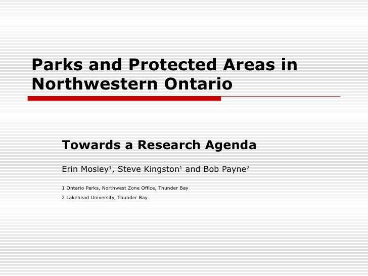 Parks and Protected Areas in Northwestern Ontario Towards a Research Agenda Erin Mosley 1 , Steve Kingston 1  and Bob Payn...
