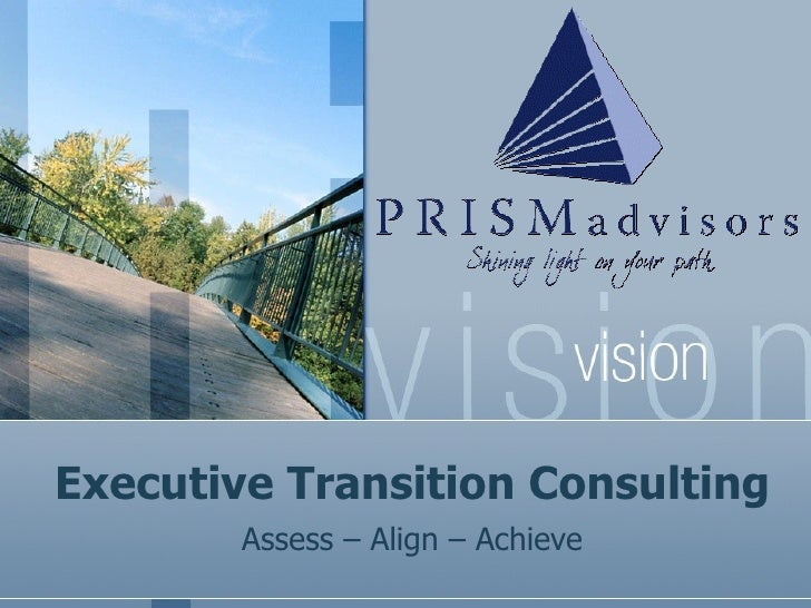 Executive Transition Consulting Assess – Align – Achieve