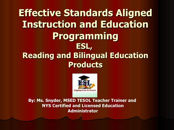 Effective Standards Aligned Instruction and Education Programming ESL,  Reading and Bilingual Education Products By: Ms. S...