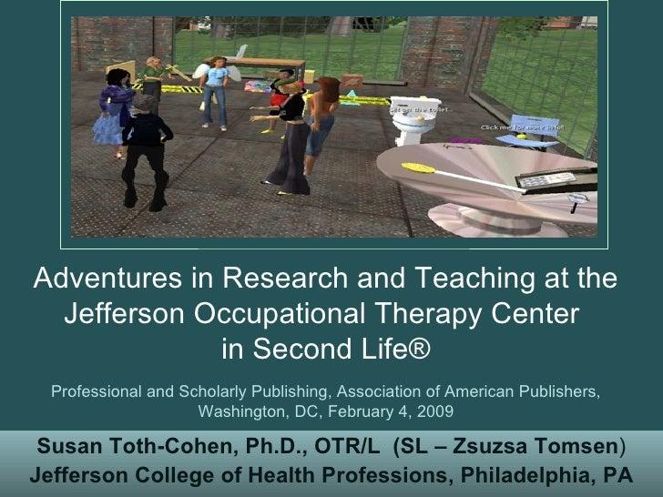 Susan Toth-Cohen, Ph.D., OTR/L   (SL – Zsuzsa Tomsen ) Jefferson College of Health Professions, Philadelphia, PA Adventure...