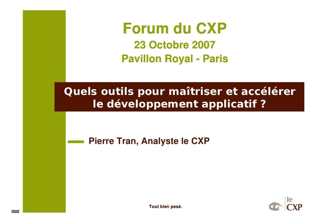 Forum du CXP              23 Octobre 2007            Pavillon Royal - Paris   Quels outils pour maîtriser et accélérer    ...