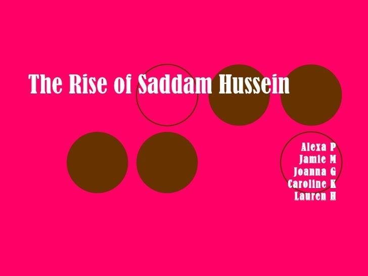 Alexa P Jamie M Joanna G Caroline K Lauren H The Rise of Saddam Hussein