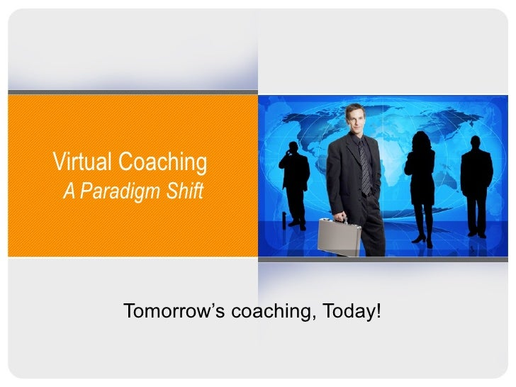 Virtual Coaching  A Paradigm Shift Tomorrow's coaching, Today!