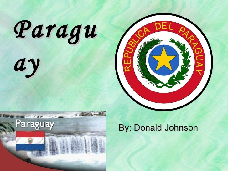 Paraguay By: Donald Johnson