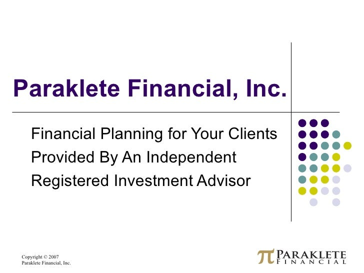 Paraklete Financial, Inc. Financial Planning for Your Clients  Provided By An Independent Registered Investment Advisor