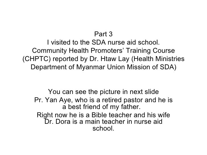 Part 3 I visited to the SDA nurse aid school. Community Health Promoters' Training Course (CHPTC) reported by Dr. Htaw Lay...