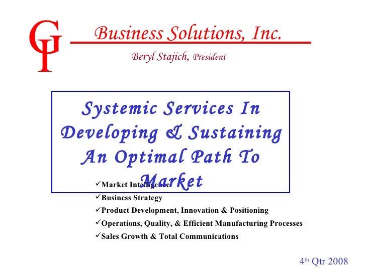 G I Business Solutions, Inc. Beryl Stajich ,  President <ul><li>Market Intelligence </li></ul><ul><li>Business Strategy </...