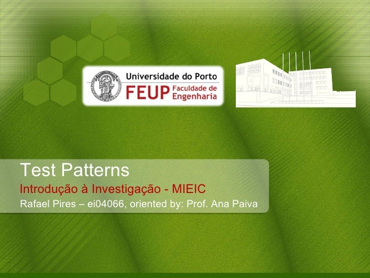 Test Patterns Introdução  à  Investigação - MIEIC Rafael Pires – ei04066, oriented by: Prof. Ana Paiva