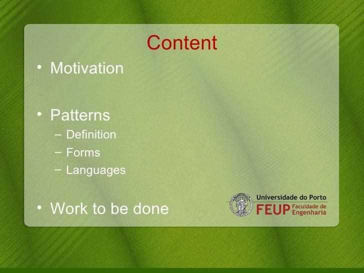 Content <ul><li>Motivation </li></ul><ul><li>Patterns </li></ul><ul><ul><li>Definition </li></ul></ul><ul><ul><li>Forms </...