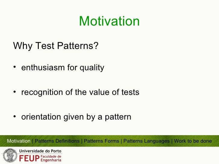 Motivation <ul><li>Why Test Patterns? </li></ul><ul><li>enthusiasm  for  quality </li></ul><ul><li>recognition of the valu...