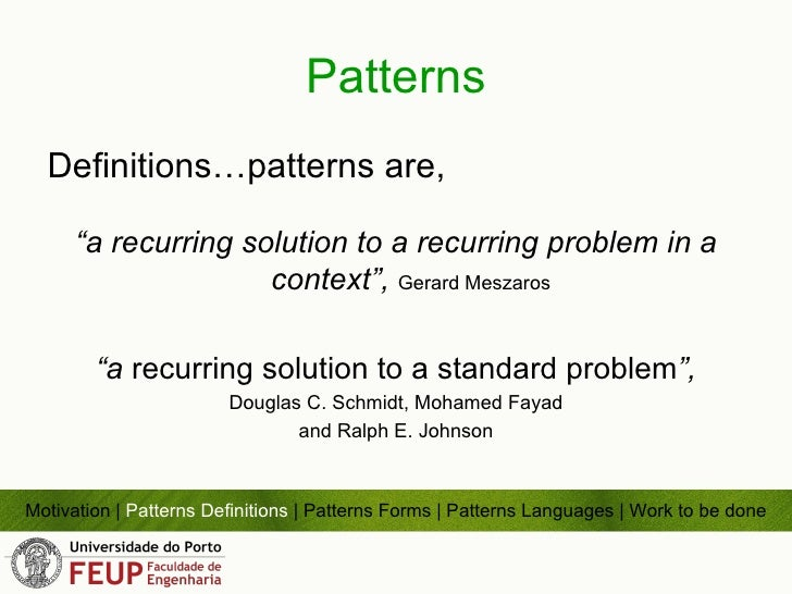 """Patterns Definitions…patterns are, """" a recurring solution to a recurring problem in a context """",  Gerard Meszaros """" a  rec..."""