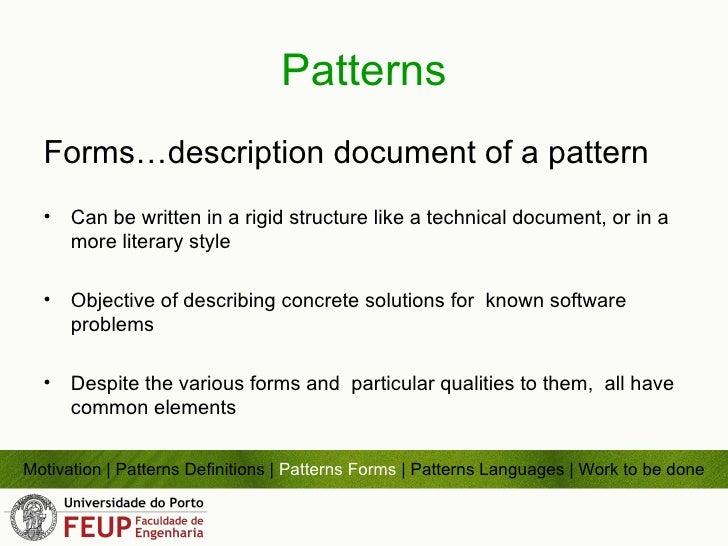 Patterns <ul><li>Forms…description document of a pattern </li></ul><ul><li>Can be written in a rigid structure like a tech...