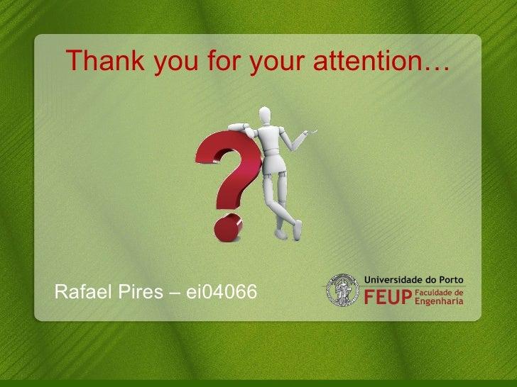 Thank you for your attention… <ul><li>Rafael Pires – ei04066 </li></ul>