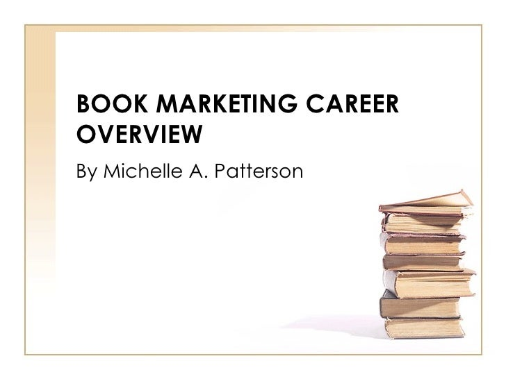 BOOK MARKETING CAREER OVERVIEW By Michelle A. Patterson