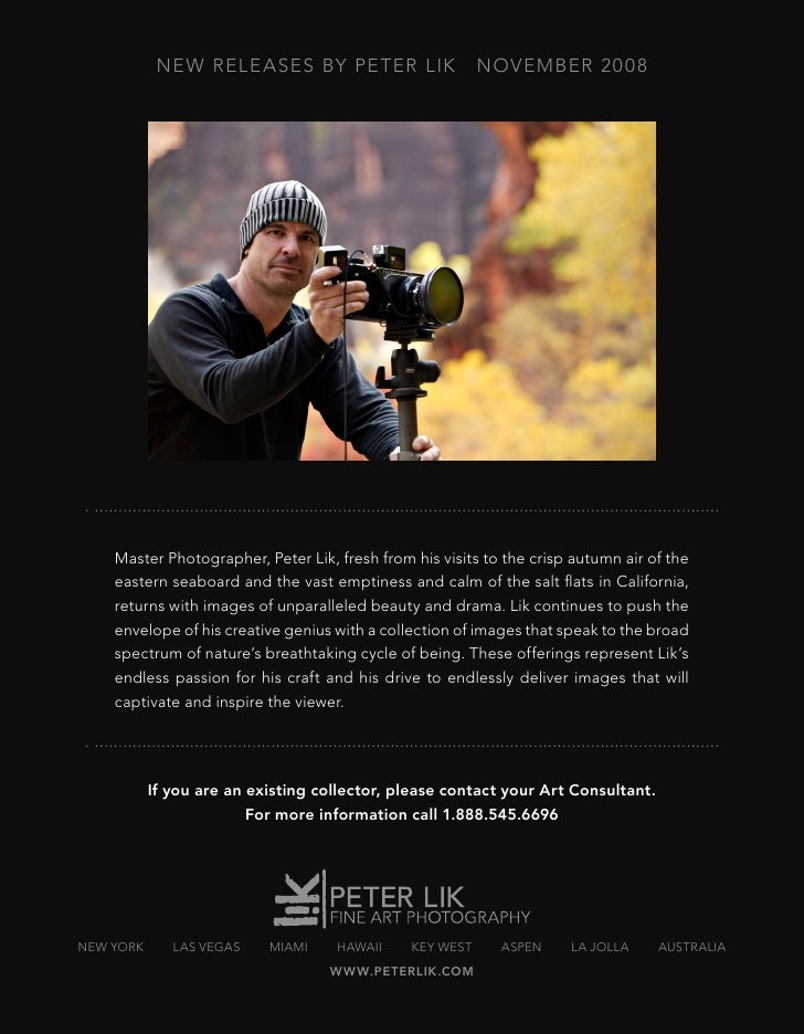 NE W RELE ASES BY PE TER LIK                  NOVEMBER 20 0 8         Master Photographer, Peter Lik, fresh from his visit...